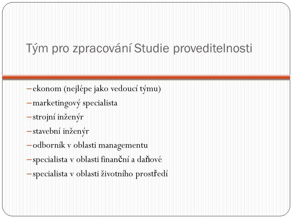 Tým pro zpracování Studie proveditelnosti ― ekonom (nejlépe jako vedoucí týmu) ― marketingový specialista ― strojní inženýr ― stavební inženýr ― odbor