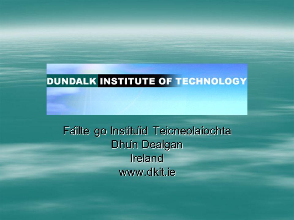 Failte go Instituid Teicneolaiochta Dhun Dealgan Irelandwww.dkit.ie