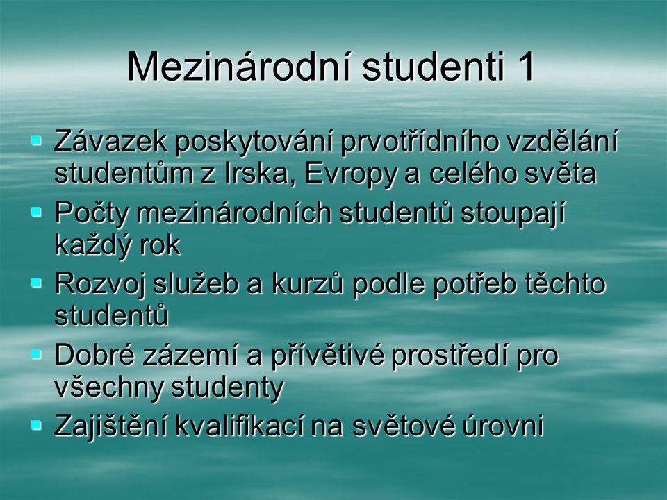 Mezinárodní studenti 1  Závazek poskytování prvotřídního vzdělání studentům z Irska, Evropy a celého světa  Počty mezinárodních studentů stoupají ka