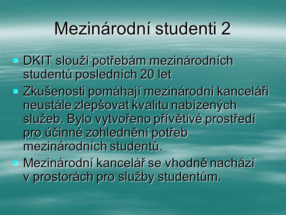 Mezinárodní studenti 2  DKIT slouží potřebám mezinárodních studentů posledních 20 let  Zkušenosti pomáhají mezinárodní kanceláři neustále zlepšovat