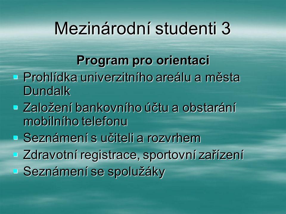 Mezinárodní studenti 3 Program pro orientaci  Prohlídka univerzitního areálu a města Dundalk  Založení bankovního účtu a obstarání mobilního telefon