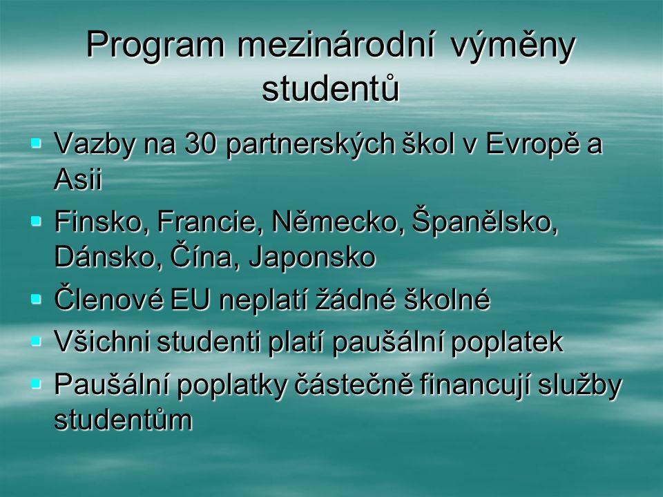 Program mezinárodní výměny studentů  Vazby na 30 partnerských škol v Evropě a Asii  Finsko, Francie, Německo, Španělsko, Dánsko, Čína, Japonsko  Čl