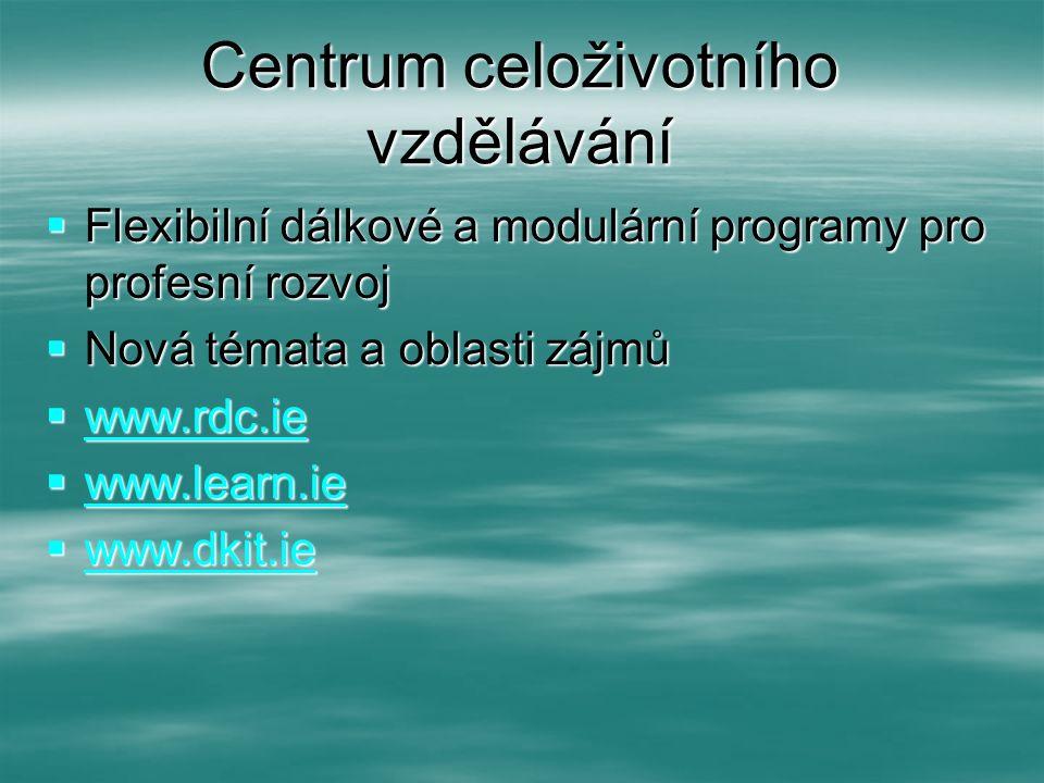 Centrum celoživotního vzdělávání  Flexibilní dálkové a modulární programy pro profesní rozvoj  Nová témata a oblasti zájmů  www.rdc.ie www.rdc.ie 
