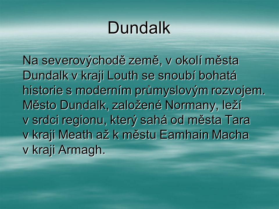 Dundalk Na severovýchodě země, v okolí města Dundalk v kraji Louth se snoubí bohatá historie s moderním průmyslovým rozvojem. Město Dundalk, založené