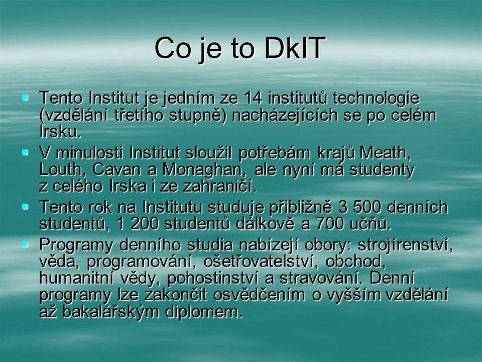 Něco o DkIT  Institut také nabízí postgraduální programy v oborech ochod, programování, věda, ošetřovatelství a hudební technologie a zajišťuje možnosti aplikovaného výzkumu na poli:  * Podnikání;  * Softwarové technologie;  * Obnovitelné energie;  * Studia pohraničních oblastí.