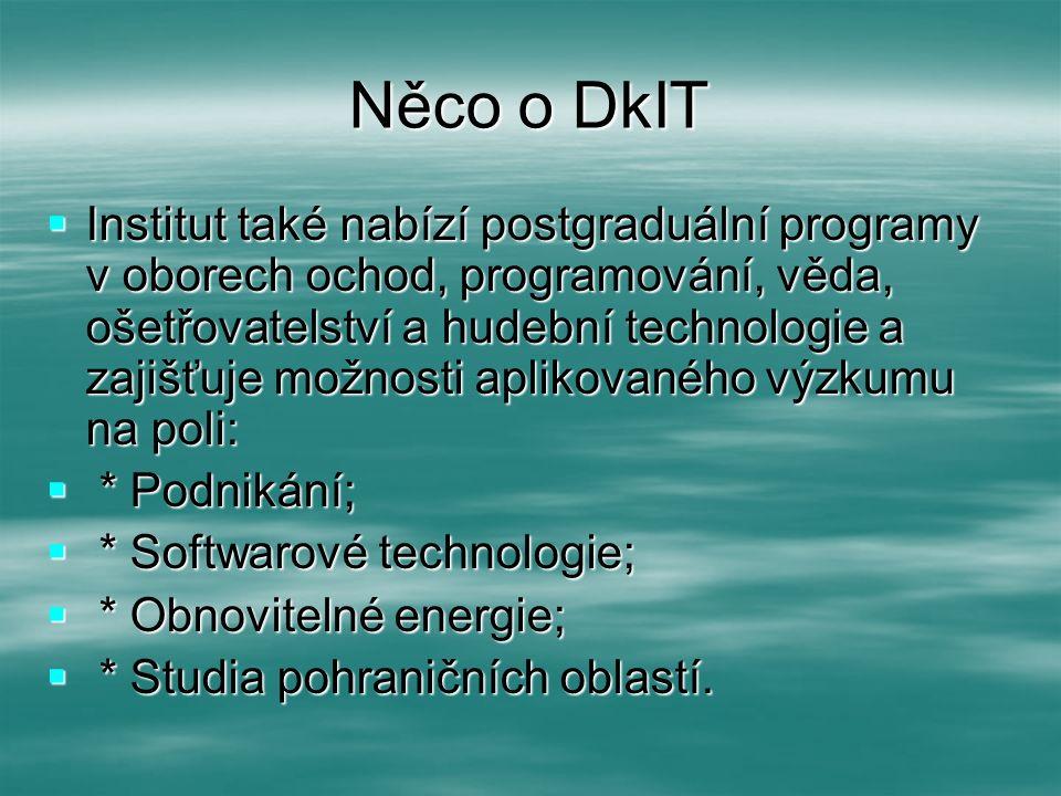 Něco o DkIT  Institut také nabízí postgraduální programy v oborech ochod, programování, věda, ošetřovatelství a hudební technologie a zajišťuje možno