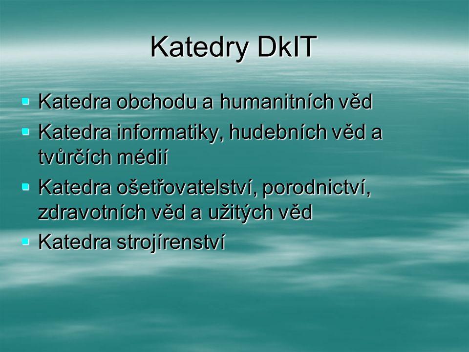Katedry DkIT  Katedra obchodu a humanitních věd  Katedra informatiky, hudebních věd a tvůrčích médií  Katedra ošetřovatelství, porodnictví, zdravot