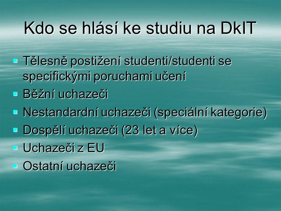 Kdo se hlásí ke studiu na DkIT  Tělesně postižení studenti/studenti se specifickými poruchami učení  Běžní uchazeči  Nestandardní uchazeči (speciál