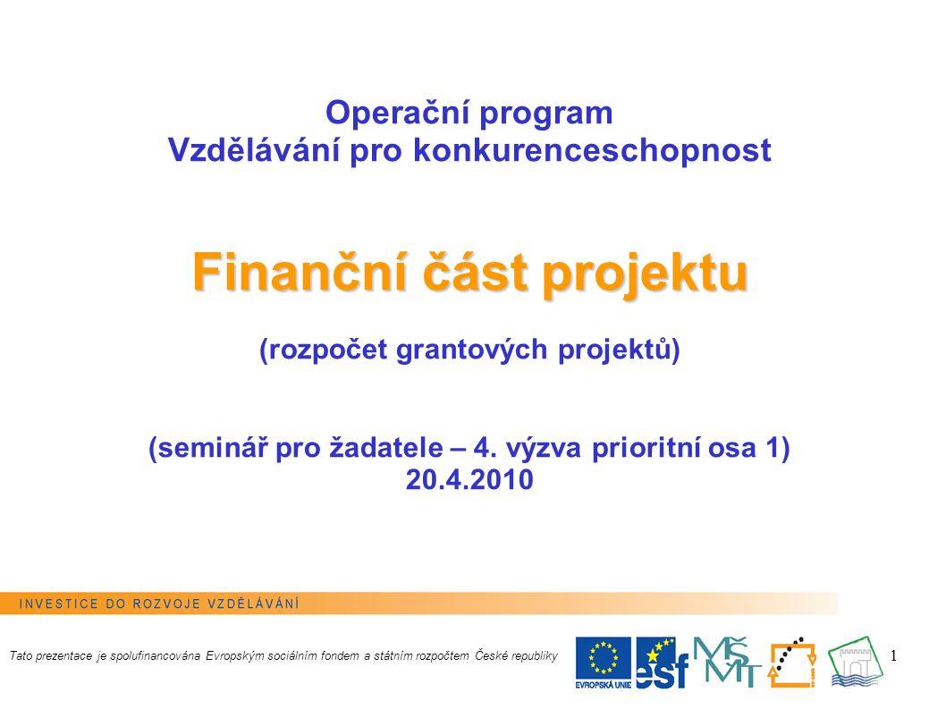 1 Tato prezentace je spolufinancována Evropským sociálním fondem a státním rozpočtem České republiky Finanční část projektu Operační program Vzdělávání pro konkurenceschopnost Finanční část projektu (rozpočet grantových projektů) (seminář pro žadatele – 4.