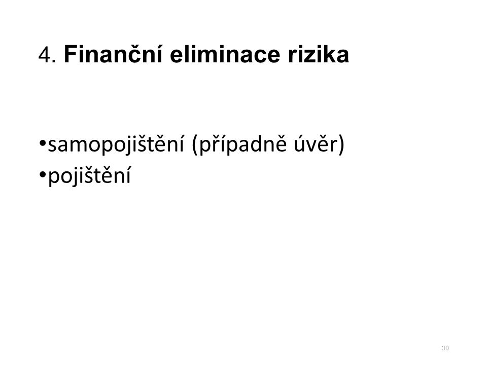 4. Finanční eliminace rizika samopojištění (případně úvěr) pojištění 30