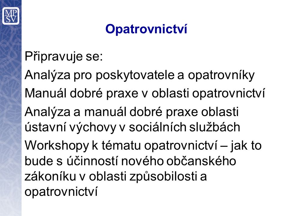 Opatrovnictví Připravuje se: Analýza pro poskytovatele a opatrovníky Manuál dobré praxe v oblasti opatrovnictví Analýza a manuál dobré praxe oblasti ú
