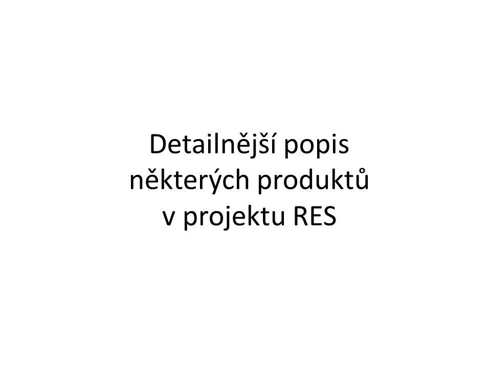 Detailnější popis některých produktů v projektu RES