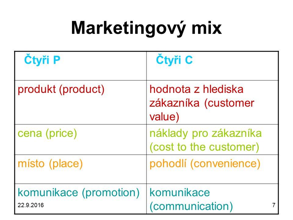 7 Marketingový mix Čtyři P Čtyři C produkt (product)hodnota z hlediska zákazníka (customer value) cena (price)náklady pro zákazníka (cost to the customer) místo (place)pohodlí (convenience) komunikace (promotion)komunikace (communication)