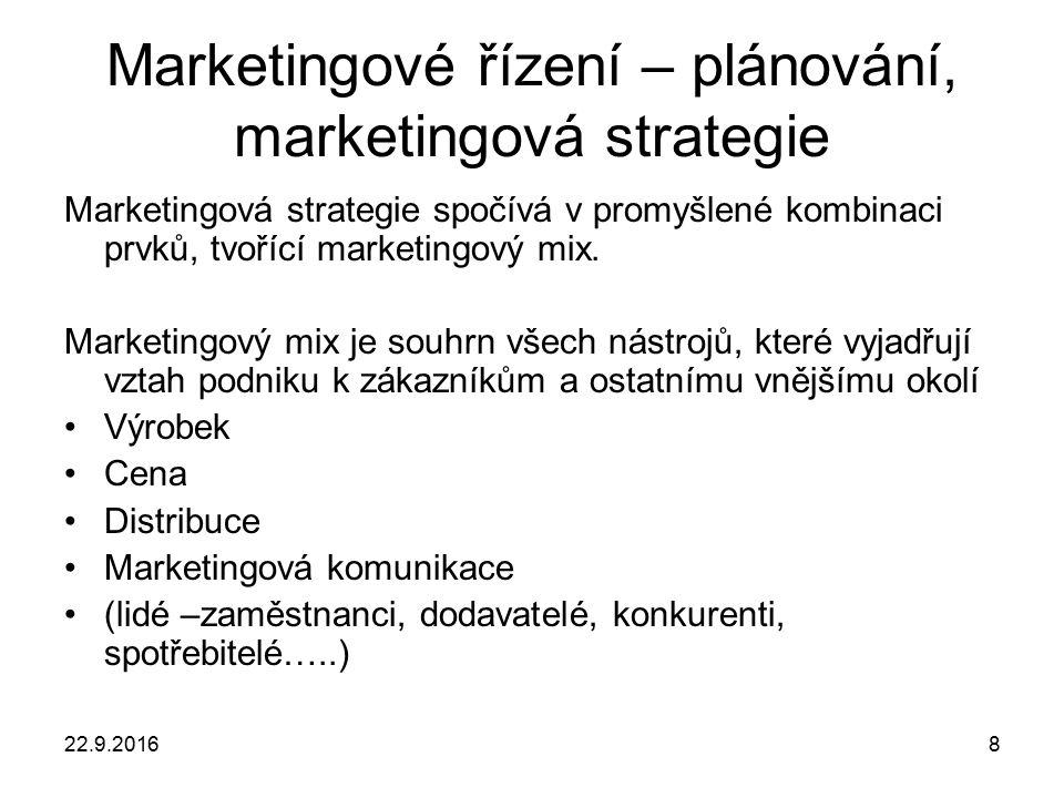 22.9.20168 Marketingové řízení – plánování, marketingová strategie Marketingová strategie spočívá v promyšlené kombinaci prvků, tvořící marketingový mix.