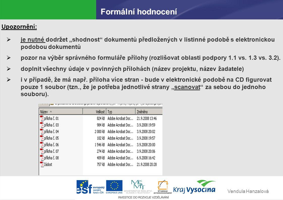 """Vendula Hanzalová Upozornění:  je nutné dodržet """"shodnost dokumentů předložených v listinné podobě s elektronickou podobou dokumentů  pozor na výběr správného formuláře přílohy (rozlišovat oblasti podpory 1.1 vs."""