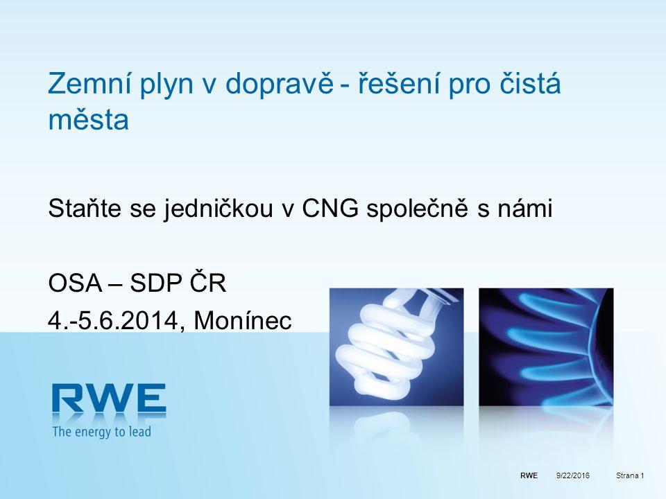 RWEStrana 1 Zemní plyn v dopravě - řešení pro čistá města Staňte se jedničkou v CNG společně s námi OSA – SDP ČR 4.-5.6.2014, Monínec 9/22/2016