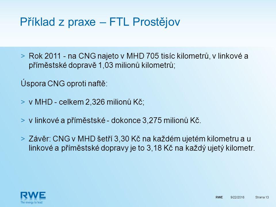 RWEStrana 13 Příklad z praxe – FTL Prostějov >Rok 2011 - na CNG najeto v MHD 705 tisíc kilometrů, v linkové a příměstské dopravě 1,03 milionů kilometrů; Úspora CNG oproti naftě: >v MHD - celkem 2,326 milionů Kč; >v linkové a příměstské - dokonce 3,275 milionů Kč.