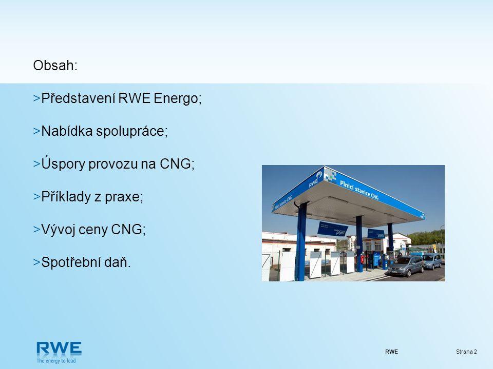 RWEStrana 2 Obsah: >Představení RWE Energo; >Nabídka spolupráce; >Úspory provozu na CNG; >Příklady z praxe; >Vývoj ceny CNG; >Spotřební daň.