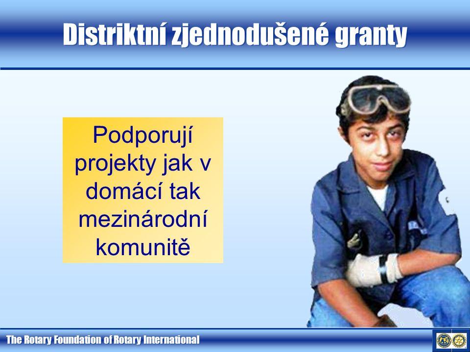 The Rotary Foundation of Rotary International Distriktní zjednodušené granty Podporují projekty jak v domácí tak mezinárodní komunitě