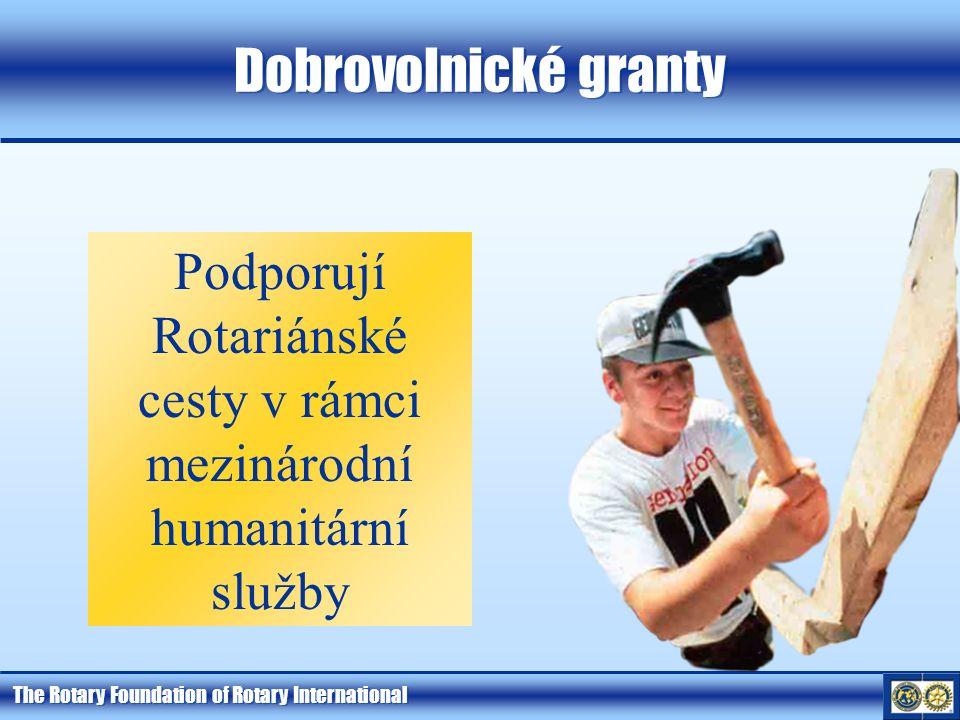 The Rotary Foundation of Rotary International Dobrovolnické granty Podporují Rotariánské cesty v rámci mezinárodní humanitární služby