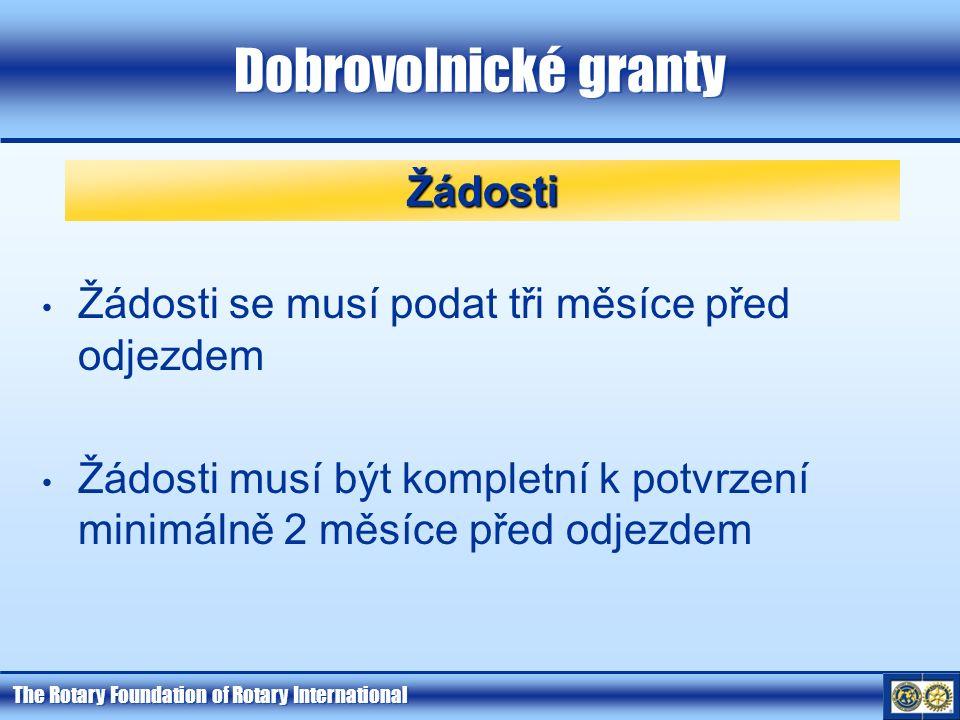 The Rotary Foundation of Rotary International Dobrovolnické granty Žádosti se musí podat tři měsíce před odjezdem Žádosti musí být kompletní k potvrzení minimálně 2 měsíce před odjezdem Žádosti