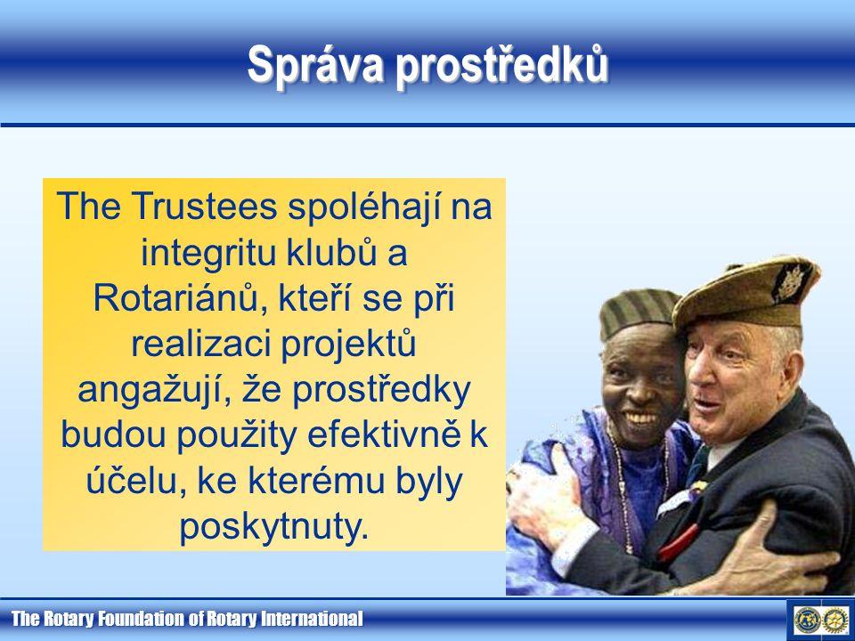 The Rotary Foundation of Rotary International Správa prostředků The Trustees spoléhají na integritu klubů a Rotariánů, kteří se při realizaci projektů angažují, že prostředky budou použity efektivně k účelu, ke kterému byly poskytnuty.