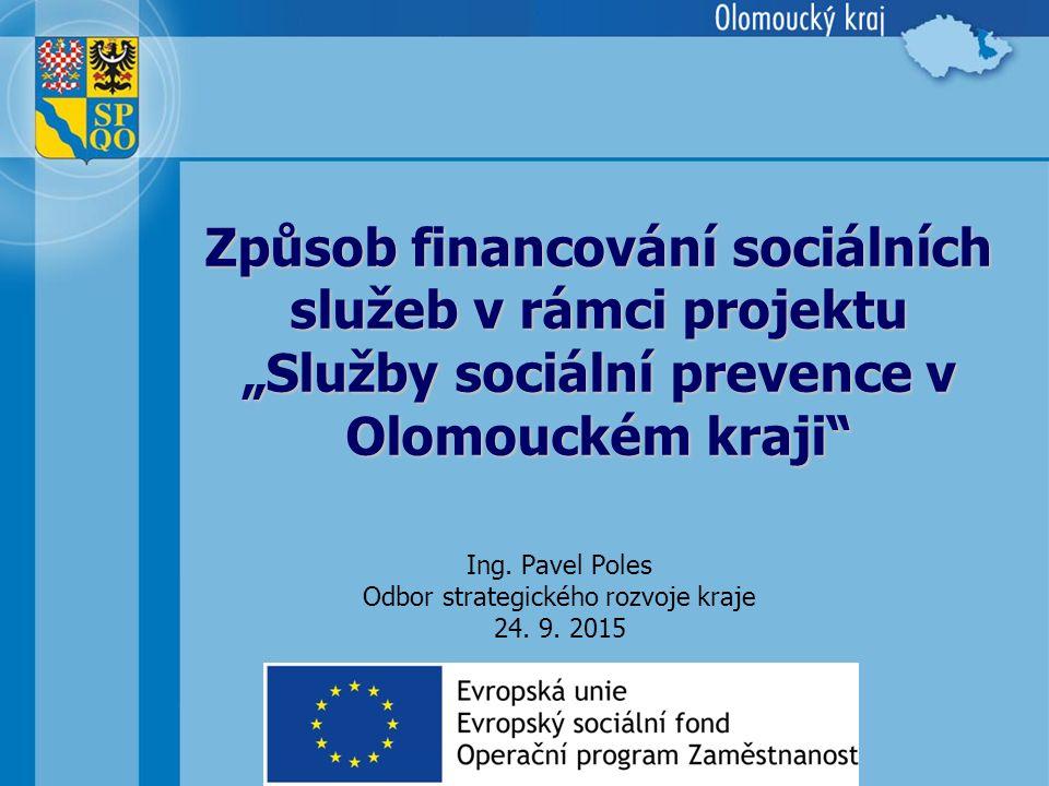 """Způsob financování sociálních služeb v rámci projektu """"Služby sociální prevence v Olomouckém kraji Ing."""
