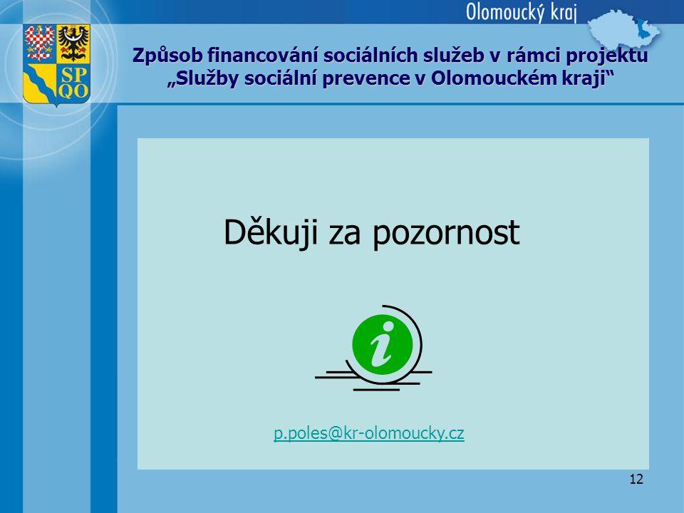"""12 Způsob financování sociálních služeb v rámci projektu """"Služby sociální prevence v Olomouckém kraji Děkuji za pozornost p.poles@kr-olomoucky.cz"""