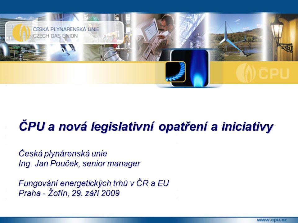 ČPU a nová legislativní opatření a iniciativy Česká plynárenská unie Ing.