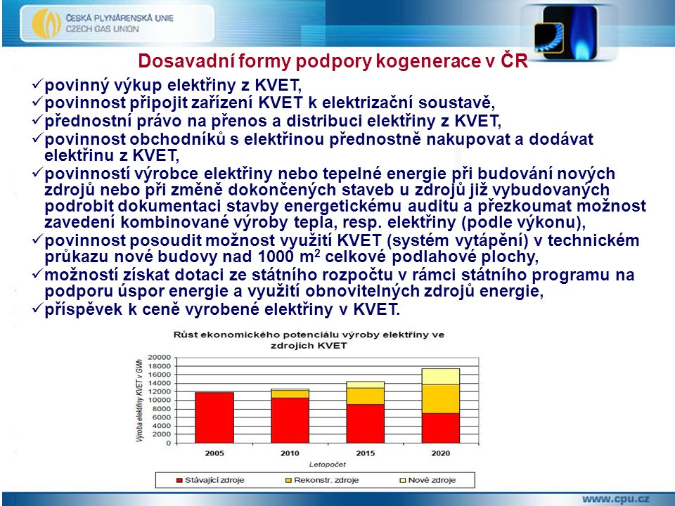 povinný výkup elektřiny z KVET, povinnost připojit zařízení KVET k elektrizační soustavě, přednostní právo na přenos a distribuci elektřiny z KVET, povinnost obchodníků s elektřinou přednostně nakupovat a dodávat elektřinu z KVET, povinností výrobce elektřiny nebo tepelné energie při budování nových zdrojů nebo při změně dokončených staveb u zdrojů již vybudovaných podrobit dokumentaci stavby energetickému auditu a přezkoumat možnost zavedení kombinované výroby tepla, resp.