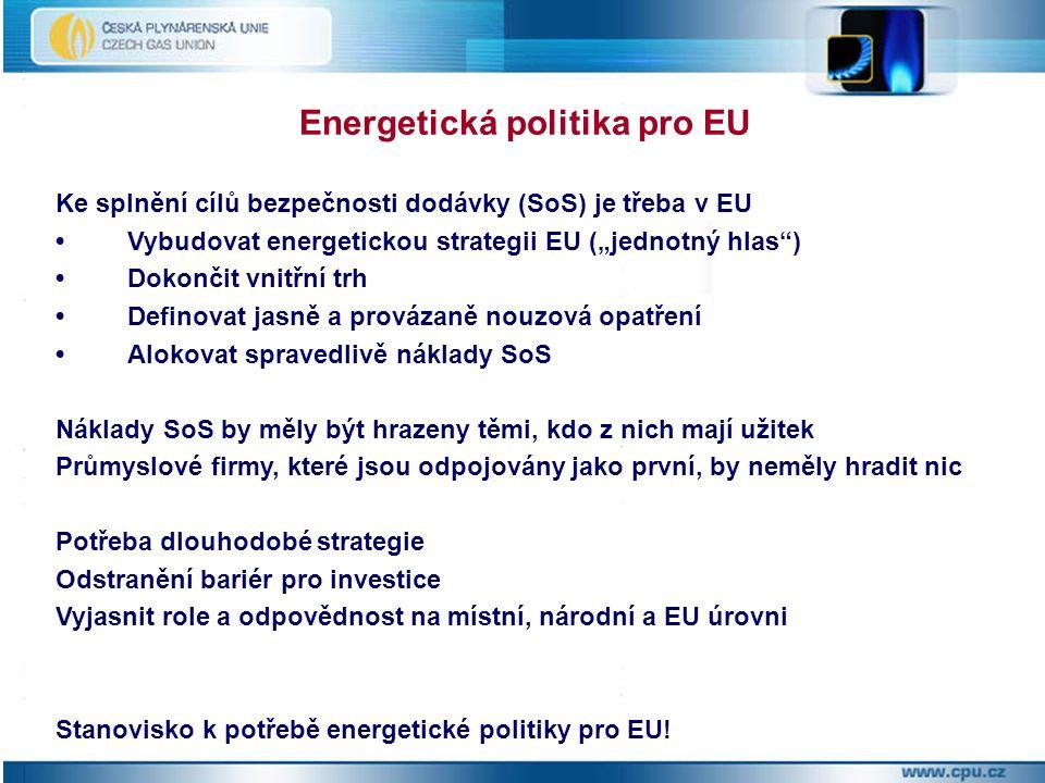 """Ke splnění cílů bezpečnosti dodávky (SoS) je třeba v EU Vybudovat energetickou strategii EU (""""jednotný hlas ) Dokončit vnitřní trh Definovat jasně a provázaně nouzová opatření Alokovat spravedlivě náklady SoS Náklady SoS by měly být hrazeny těmi, kdo z nich mají užitek Průmyslové firmy, které jsou odpojovány jako první, by neměly hradit nic Potřeba dlouhodobé strategie Odstranění bariér pro investice Vyjasnit role a odpovědnost na místní, národní a EU úrovni Stanovisko k potřebě energetické politiky pro EU."""