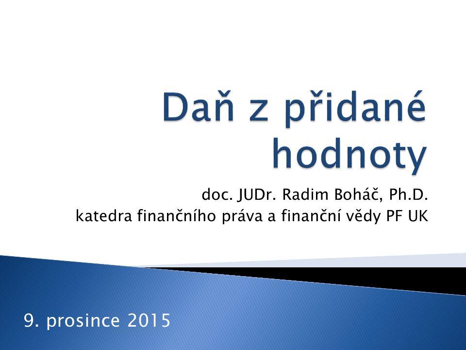 doc. JUDr. Radim Boháč, Ph.D. katedra finančního práva a finanční vědy PF UK 9. prosince 2015