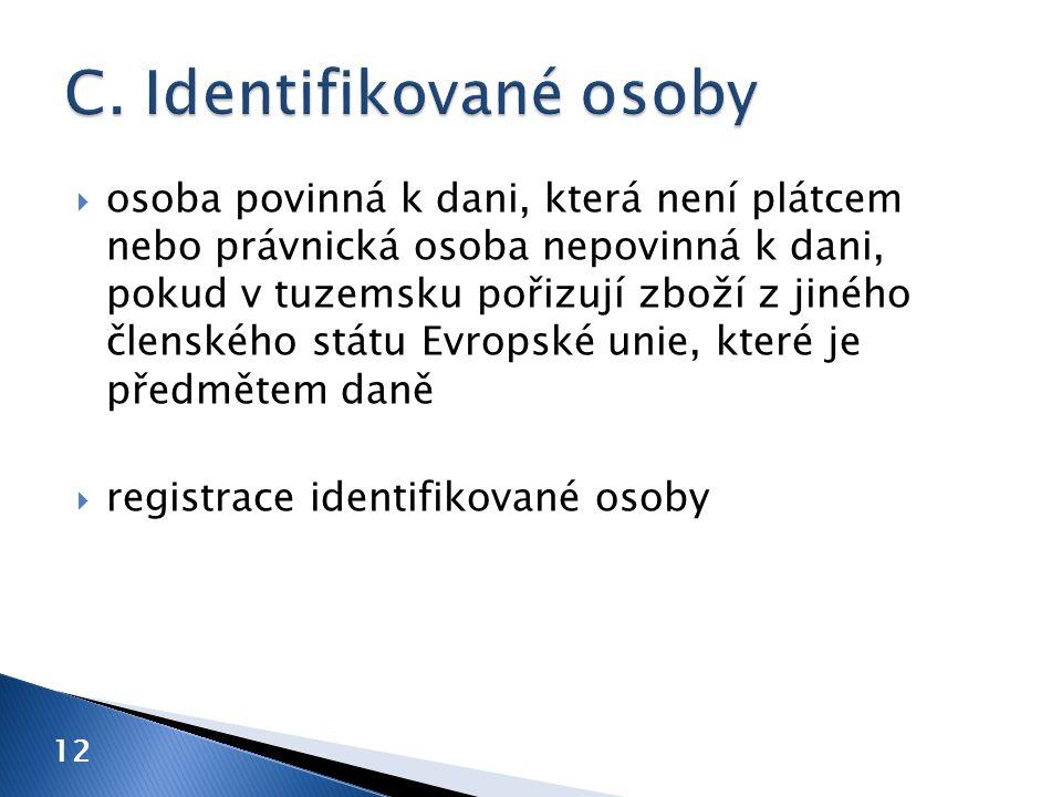12  osoba povinná k dani, která není plátcem nebo právnická osoba nepovinná k dani, pokud v tuzemsku pořizují zboží z jiného členského státu Evropské unie, které je předmětem daně  registrace identifikované osoby