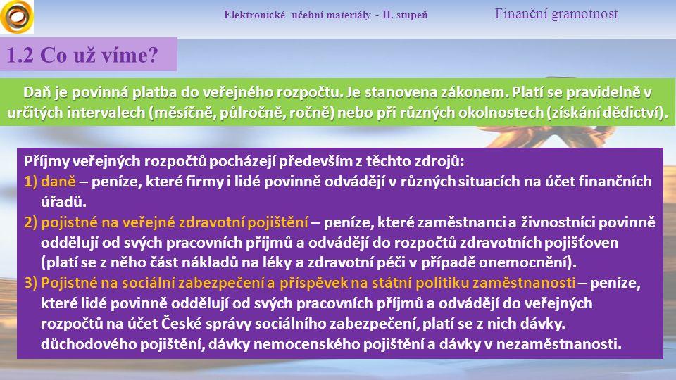 Elektronické učební materiály - II. stupeň Finanční gramotnost 1.2 Co už víme? Daň je povinná platba do veřejného rozpočtu. Je stanovena zákonem. Plat