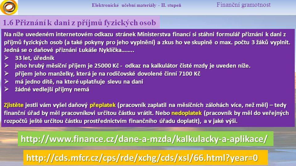 Elektronické učební materiály - II. stupeň Finanční gramotnost 1.6 Přiznání k dani z příjmů fyzických osob http://cds.mfcr.cz/cps/rde/xchg/cds/xsl/66.
