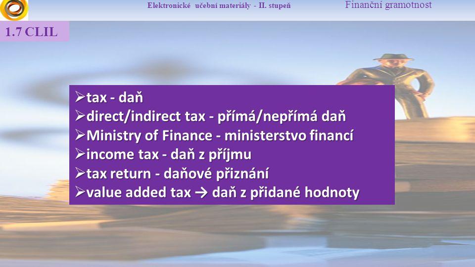Elektronické učební materiály - II. stupeň Finanční gramotnost 1.7 CLIL  tax - daň  direct/indirect tax - přímá/nepřímá daň  Ministry of Finance -