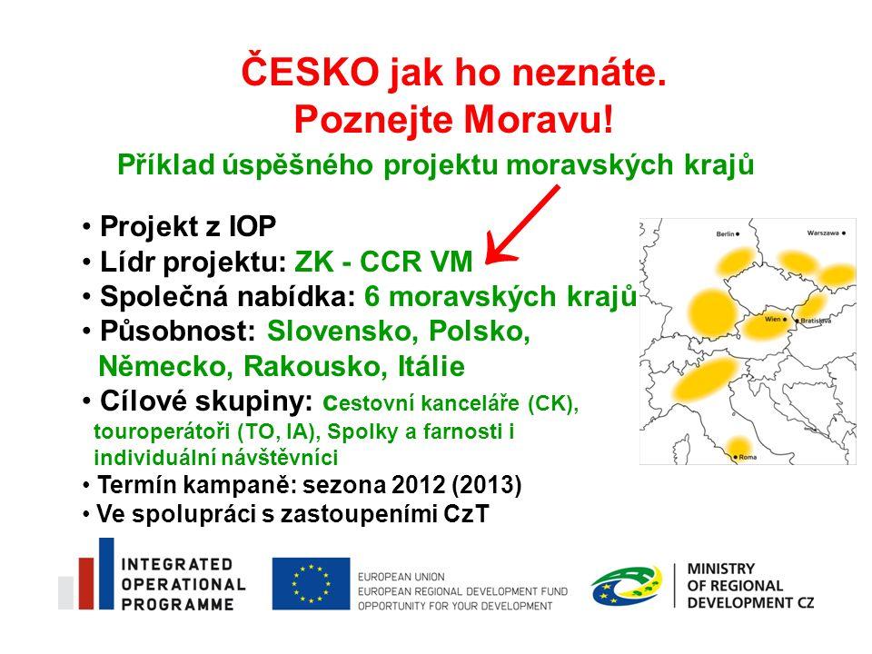 Příklad úspěšného projektu moravských krajů Projekt z IOP Lídr projektu: ZK - CCR VM Společná nabídka: 6 moravských krajů Působnost: Slovensko, Polsko