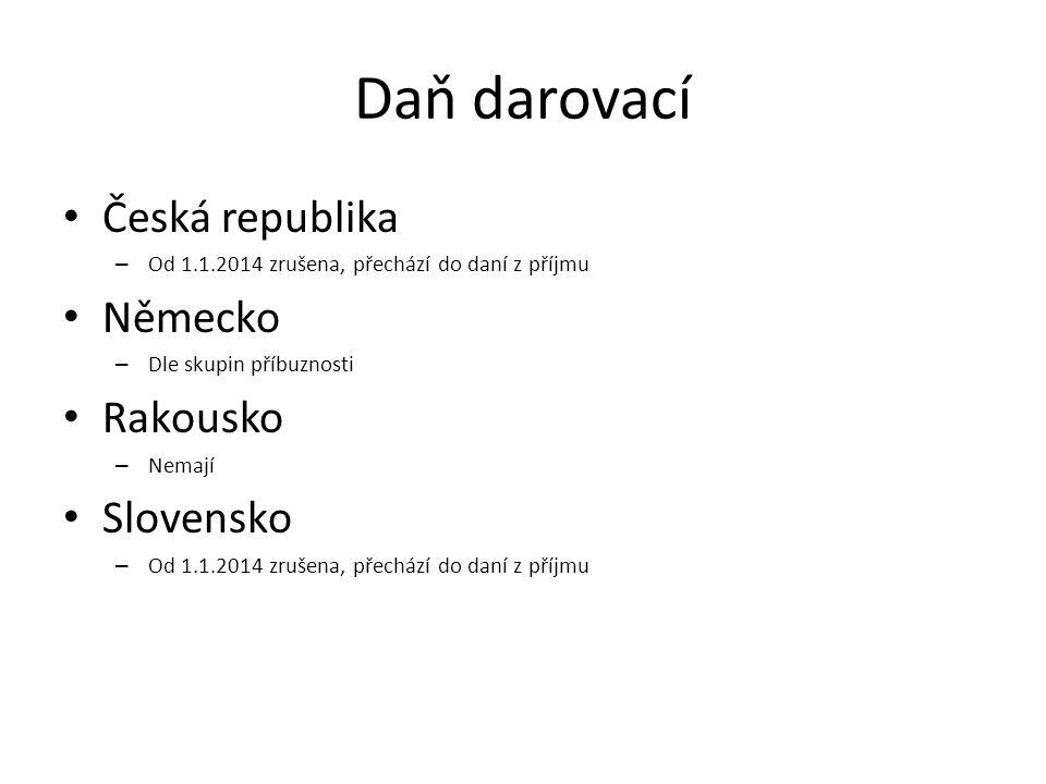 Daň darovací Česká republika – Od 1.1.2014 zrušena, přechází do daní z příjmu Německo – Dle skupin příbuznosti Rakousko – Nemají Slovensko – Od 1.1.2014 zrušena, přechází do daní z příjmu