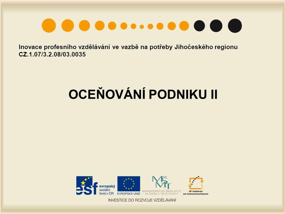OCEŇOVÁNÍ PODNIKU II Inovace profesního vzdělávání ve vazbě na potřeby Jihočeského regionu CZ.1.07/3.2.08/03.0035