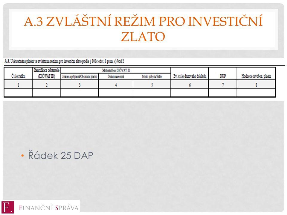 A.3 ZVLÁŠTNÍ REŽIM PRO INVESTIČNÍ ZLATO Řádek 25 DAP
