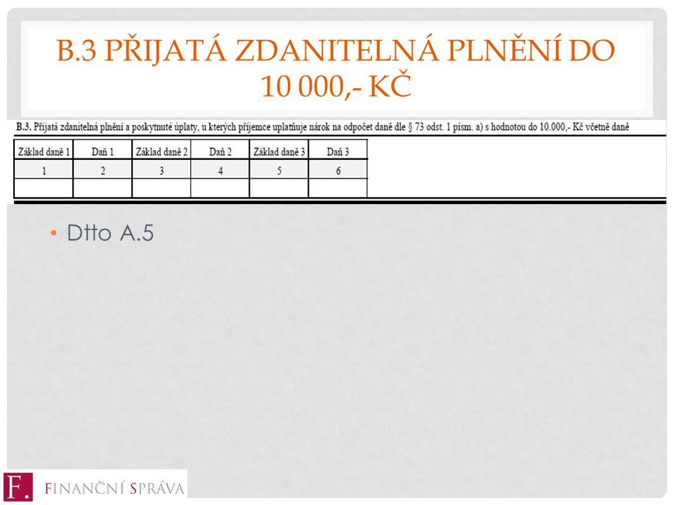 B.3 PŘIJATÁ ZDANITELNÁ PLNĚNÍ DO 10 000,- KČ Dtto A.5