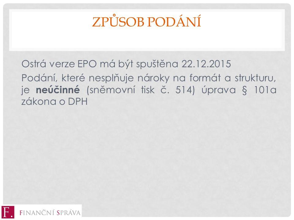 ZPŮSOB PODÁNÍ Ostrá verze EPO má být spuštěna 22.12.2015 Podání, které nesplňuje nároky na formát a strukturu, je neúčinné (sněmovní tisk č.