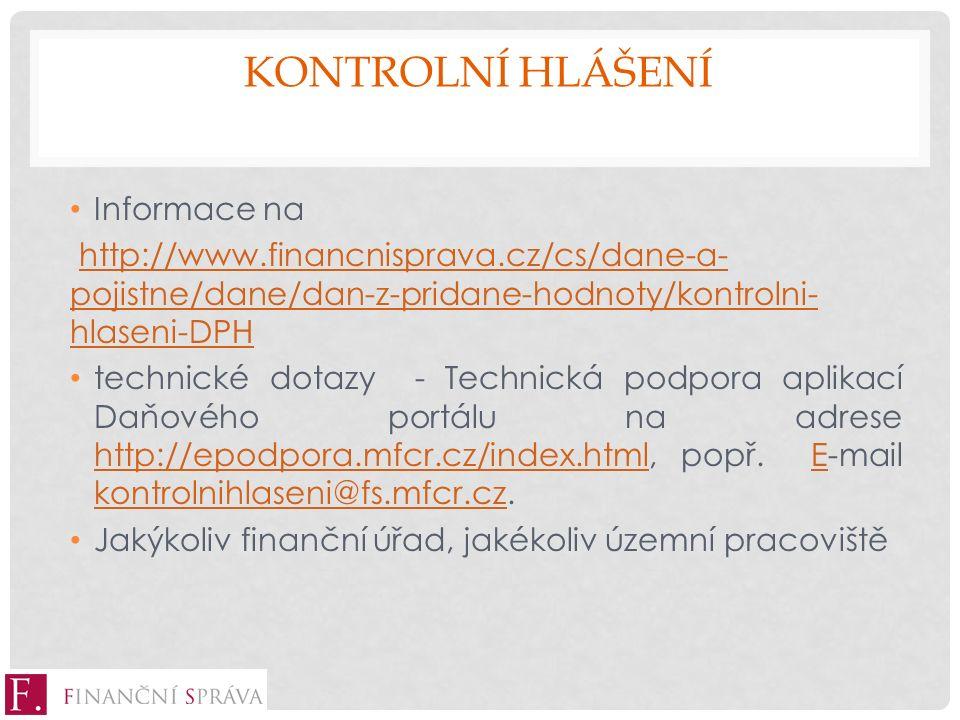 KONTROLNÍ HLÁŠENÍ Informace na http://www.financnisprava.cz/cs/dane-a- pojistne/dane/dan-z-pridane-hodnoty/kontrolni- hlaseni-DPHhttp://www.financnisprava.cz/cs/dane-a- pojistne/dane/dan-z-pridane-hodnoty/kontrolni- hlaseni-DPH technické dotazy - Technická podpora aplikací Daňového portálu na adrese http://epodpora.mfcr.cz/index.html, popř.