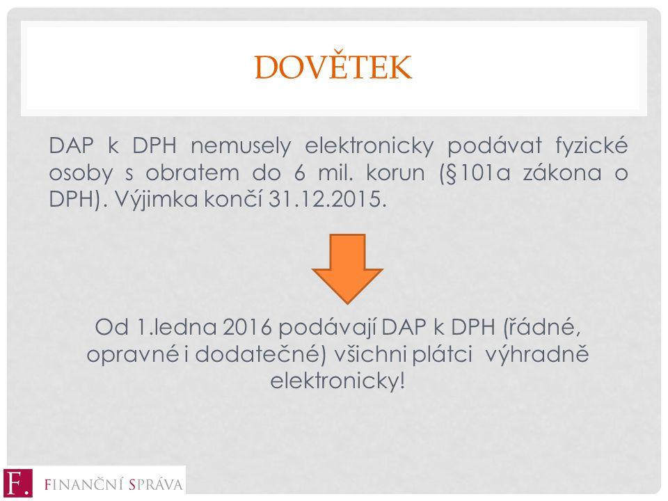 DOVĚTEK DAP k DPH nemusely elektronicky podávat fyzické osoby s obratem do 6 mil.