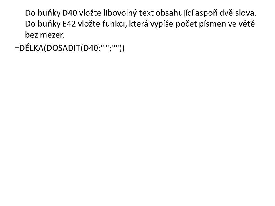 Do buňky D40 vložte libovolný text obsahující aspoň dvě slova.