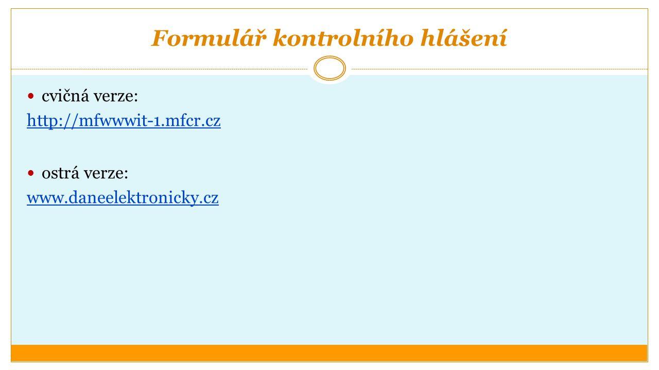 Formulář kontrolního hlášení cvičná verze: http://mfwwwit-1.mfcr.cz ostrá verze: www.daneelektronicky.cz