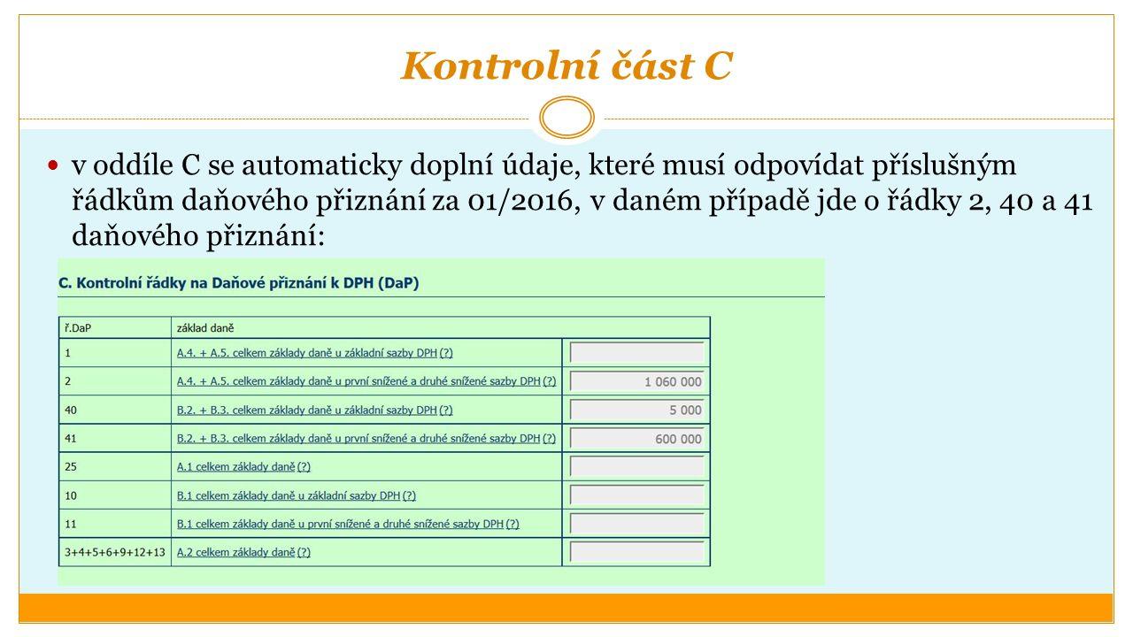 Kontrolní část C v oddíle C se automaticky doplní údaje, které musí odpovídat příslušným řádkům daňového přiznání za 01/2016, v daném případě jde o řádky 2, 40 a 41 daňového přiznání: