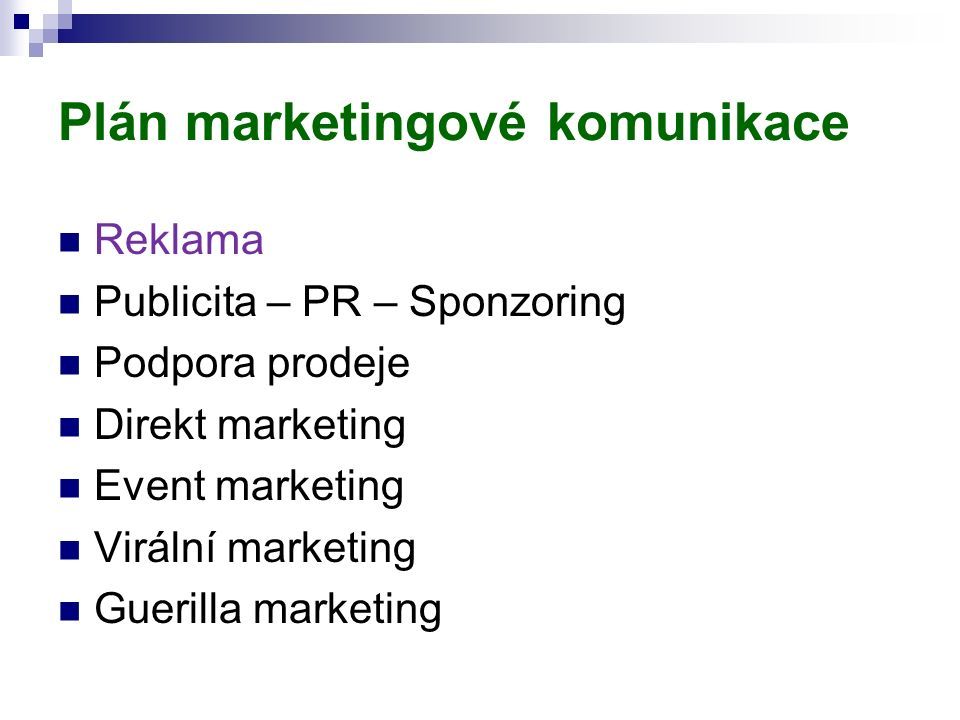 Plán marketingové komunikace Reklama Publicita – PR – Sponzoring Podpora prodeje Direkt marketing Event marketing Virální marketing Guerilla marketing
