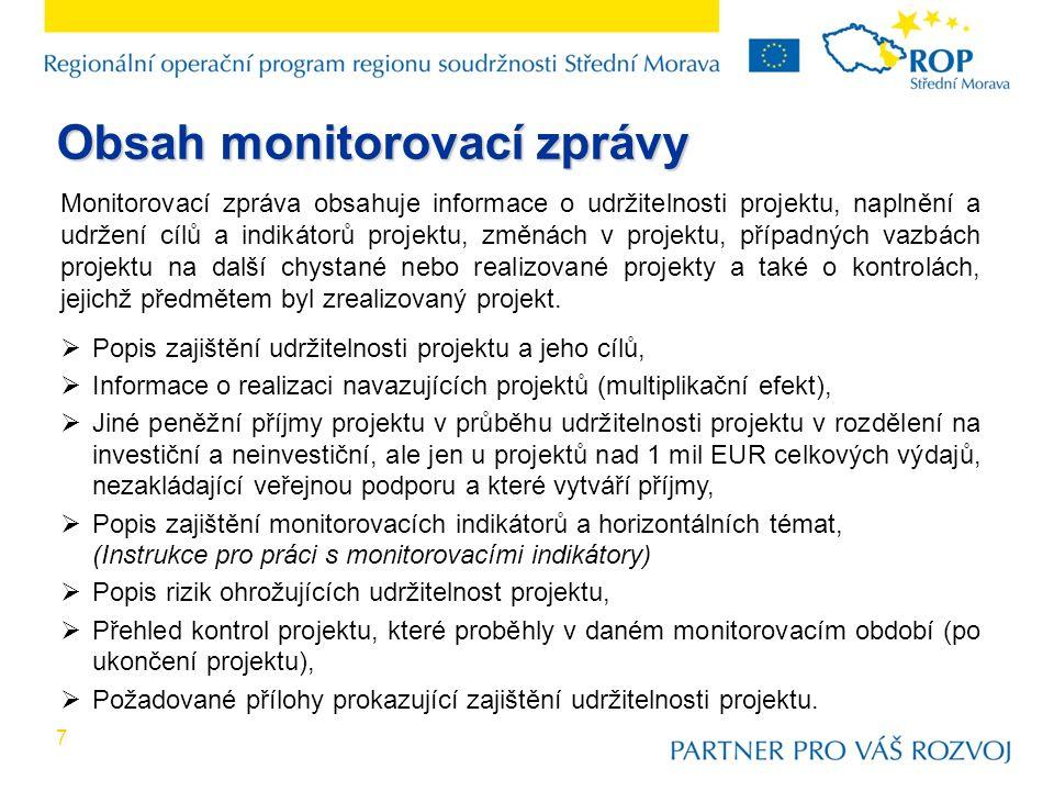 7 Monitorovací zpráva obsahuje informace o udržitelnosti projektu, naplnění a udržení cílů a indikátorů projektu, změnách v projektu, případných vazbách projektu na další chystané nebo realizované projekty a také o kontrolách, jejichž předmětem byl zrealizovaný projekt.