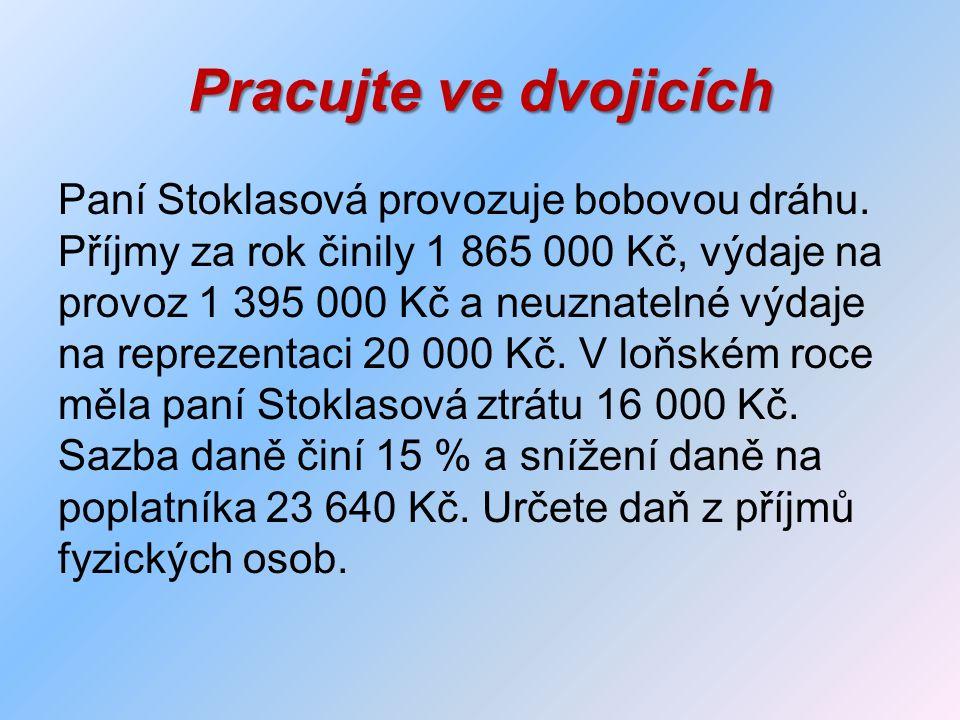 Pracujte ve dvojicích Paní Stoklasová provozuje bobovou dráhu. Příjmy za rok činily 1 865 000 Kč, výdaje na provoz 1 395 000 Kč a neuznatelné výdaje n